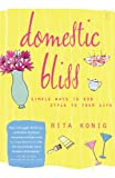 img - for Domestic Bliss: Simple Ways to Add Style to Your Life book / textbook / text book