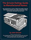 img - for The Grissim Ratings Guide to Manufactured Homes: The Essential Buyer's Resource, Listing Every Builder in the U.S., Their Histories, Products, Price ... Need-to-Know Information and Much More by John Grissim unknown Edition [Paperback(2006)] book / textbook / text book