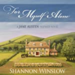 For Myself Alone: A Jane Austen Inspired Novel | Shannon Winslow