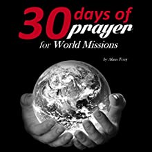 Thirty Days of Prayer for World Missions Audiobook by Alana Terry Narrated by  Misty of Echoing Praise