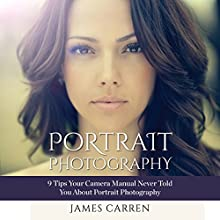 Photography: Portrait Photography: 9 Tips Your Camera Manual Never Told You About Portrait Photography (       UNABRIDGED) by James Carren Narrated by John Edmondson