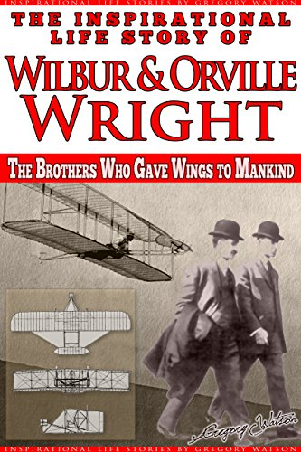 Wright Brothers - The Inspirational Life Story of Wilbur and Orville Wright: The Brothers who Gave Wings to Mankind (Inspirational Life Stories by Gregory Watson Book 20) (Mccullough Wright Brothers compare prices)