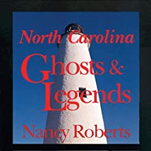 North Carolina Ghosts and Legends Audiobook by Nancy Roberts Narrated by Fleet Cooper