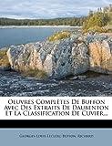 Oeuvres Completes de Buffon Avec Des Extraits de Daubenton Et La Classification de Cuvier... (French Edition)