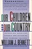 Our Children and Our Country: Improving America's Schools and Affirming the Common Culture (0671687352) by Bennett, William J.