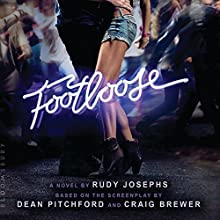 Footloose: A Novel by Rudy Josephs, Based on the Screenplay by Dean Pitchford and Craig Brewer Audiobook by  Paramount Pictures Narrated by David Ledoux