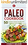 PALEO DIET COOKBOOK: Paleo Cookbook: 50 Fantastic Family Friendly And Fun Gluten Free Recipes (Paleo Diet Recipes) (Health Wealth & Happiness Book 2)