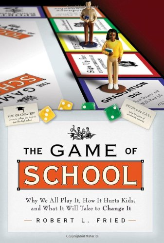 The Game of School: Why We All Play It, How It Hurts...