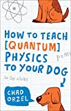 img - for How to Teach Physics to Your Dog book / textbook / text book