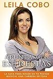 By Leila Cobo Apunta a las estrellas: La guÇða para hacer de tu pasiÇün musical una carrera exitosa (Spanish Editi [Paperback]