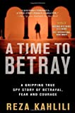 img - for A Time to Betray: A Gripping True Spy Story of Betrayal, Fear, and Courage by Kahlili, Reza (February 12, 2013) Paperback book / textbook / text book