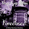 Foreclosed: A Mitzy Neuhaus Mystery, Book 1 Audiobook by Traci Tyne Hilton Narrated by  Misty of Echoing Praise