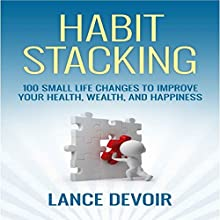 Habit Stacking: Over 100 Small Life Changes to Improve your Health, Wealth, and Happiness (       UNABRIDGED) by Lance Devoir Narrated by Jason Lovett