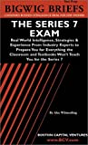 The Series 7 Exam: Real World Intelligence, Strategies  &  Experience From Industry Experts to Prepare You for Everything the Classroom and Textbooks ... the Series 7 (Bigwig Briefs Test Prep series)