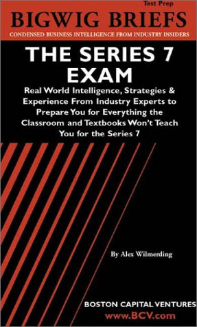 The Series 7 Exam: Real World Intelligence, Strategies & Experience From Industry Experts to Prepare You for Everything the Classroom and Textbooks ... the Series 7 (Bigwig Briefs Test Prep series) PDF