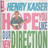 We Hope You Like Our New Direction by Henry Kaiser