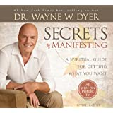 Secrets of Manifesting: A Spiritual Guide for Getting What You Want