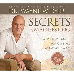 Secrets of Manifesting - Dr. Wayne Dyer