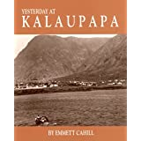 Yesterday at Kalaupapa: A Photographic History--A Saga of Pain and Joy ~ Emmett Cahill