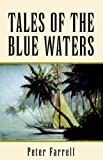 TALES OF THE BLUE WATERS (1413490158) by Farrell, Peter
