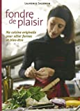 Fondre de plaisir : Ma cuisine originelle pour allier forme et bien-tre