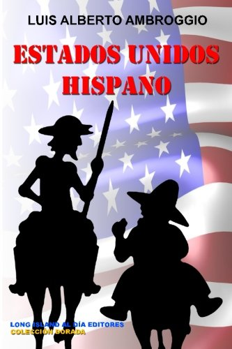 Estados Unidos Hispano (Coleccion Dorada) (Volume 5) (Spanish Edition)