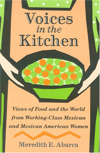 Voices in the Kitchen: Views of Food and the World from Working-Class Mexican and Mexican American Women (Rio Grande/Rí