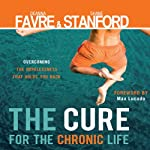 The Cure for the Chronic Life: Overcoming the Hopelessness That Holds You Back | Deanna Favre,Shane Stanford