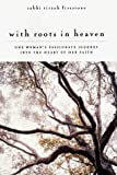 With Roots in Heaven: One Womans Passionate Journey into the Heart of Her Faith