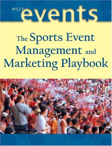 The Sports Event Playbook: Managing and Marketing Winning Playbook