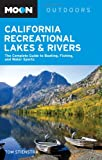 Moon California Recreational Lakes and Rivers: The Complete Guide to Boating, Fishing, and Water Sports (Moon Handbooks)