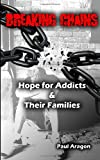 Paul C. Aragon Breaking Chains: Hope for Addicts and Their Families