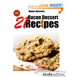 Diane's Desserts: 21 Bacon Dessert Recipes That You'll Wish You Would Have Tried Sooner