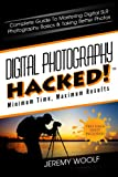 img - for Digital Photography Hacked!: Complete Guide To Mastering Digital SLR Photography Basics & Taking Better Photos (Hacked! Series) book / textbook / text book