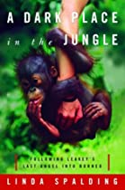A Dark Place in the Jungle: Following Leakey's Last Angel into Borneo