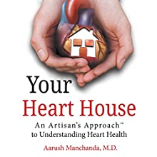 Your Heart House: An Artisan's Approach to Understanding Heart Health | Livre audio Auteur(s) : Aarush Manchanda Narrateur(s) : Trei Taylor