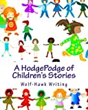 img - for A HodgePodge of Children's Stories: Wolf-Hawk Writing: The Complete Collection book / textbook / text book