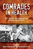 img - for Comrades in Health: U.S. Health Internationalists, Abroad and at Home (Critical Issues in Health and Medicine) book / textbook / text book