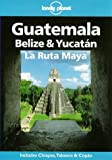 Lonely Planet : Guatemala, Belize & Yucatan