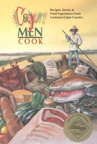 Cajun Men Cook: Recipes, Stories & Food Experiences from Louisiana Cajun Country by Beaver Club of Lafayette
