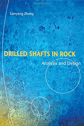 Drilled Shafts in Rock: Analysis and Design, by Lianyang Zhang
