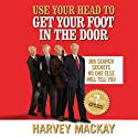 Use Your Head to Get Your Foot in the Door: Job Secrets No One Else Will Tell You (       UNABRIDGED) by Harvey Mackay Narrated by Erik Synnestvedt