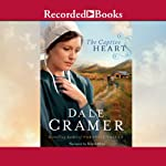 The Captive Heart: Daughters of Caleb Bender, Book 2 (       UNABRIDGED) by Dale Cramer Narrated by Robin Miles