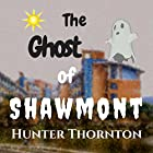 The Ghost of Shawmont: Adventure and Learning, Book 1 Hörbuch von Hunter Thornton Gesprochen von: Troy W. Hudson