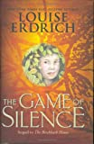 The Game of Silence (Ala Notable Children's Books. Middle Readers) (0060297891) by Erdrich, Louise