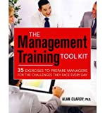 img - for [(The Management Training Tool Kit: 35 Exercises to Prepare Managers for the Challenges They Face Every Day )] [Author: Alan B. Clardy] [Jun-2012] book / textbook / text book