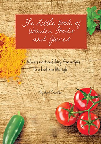 The Little Book of Wonder Foods and Juices by April Chandler