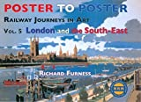 Richard Furness Railway Journeys in Art: v. 5: London and the South East (Poster to Poster)