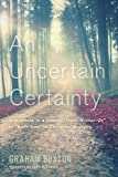 img - for An Uncertain Certainty: Snapshots in a Journey from ''Either-Or'' to ''Both-And'' in Christian Ministry book / textbook / text book