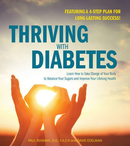 Thriving with Diabetes: Learn How to Take Charge of Your Body to Balance Your Sugars and Improve Your Lifelong Health - Featuring a 4-Step Plan for Long-Lasting Success! by Paul Rosman, David Edelman